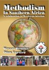 Methodism in Southern Africa: A celebration of Wesleyan mission