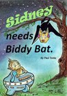 Sidney needs Biddy Bat (Sidney and Biddy bat series)