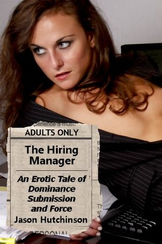 The Hiring Manager - An Explicit Tale of Dominance, Submission and Force