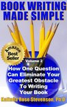 Book Writing Made Simple: How One Question Can Eliminate Your Greatest Obstacle to Writing Your Book (Volume 2)