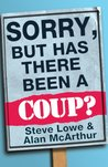 Sorry, but has there been a coup?
