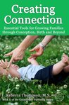 Creating Connection: Essential Tools for Growing Families through Conception, Birth and Beyond (Consciously Parenting)