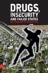 Drugs, Insecurity and Failed States: the Problems of Prohibition (Adelphi series)