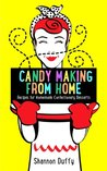 Candy Making From Home - Recipes for Homemade Confectionery Desserts