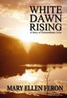 White Dawn Rising (A Story of Extraordinary Love)