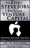The Zen of Steve Jobs & Raising Venture Capital Vol. III: The Closing: Cultivating Your VC Relationship & Sage Advice