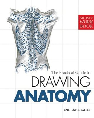 The Practical Guide to Drawing Anatomy: [Artist's Workbook]