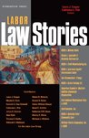 Cooper and Fisk's Labor Law Stories: An In-Depth Look at Leading Labor Law Cases