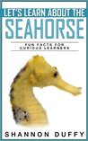 Let's Learn About the Seahorse - Fun Facts for Curious Learners
