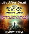 Life After Death: Why Reincarnation Is The Only Afterlife Option : Who Were You In The Past And Who You Will Be In The Future