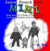 Learn French with Mimi: Mimi goes for a Walk. A Picture Story in French/English with Vocabulary.