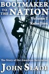 Bootmaker to the Nation: The Story of the American Revolution, Volume I, Rebellion (Bootmaker to the Nation Trilogy)