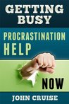 Getting Busy: Procrastination Help Now