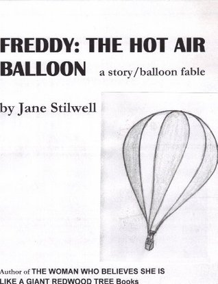 FREDDY: THE HOT AIR BALLOON Children's Story/Balloon Fable/Adventure (THE WOMAN WHO BELIEVES SHE IS LIKE A GIANT REDWOOD TREE Books)