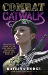 Combat to Catwalk: The Amazing Story of the Girl who went from Army Hero to Miss England