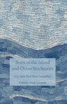 Born of the Island and Other Sea Stories