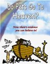 Do Pets Go To Heaven?  Now there's biblical proof you can believe in (revised and expanded)