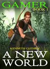A New World (Gamer, Book 1)