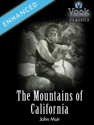 The Mountains of California by John Muir: Vook Classics