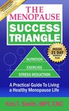 THE MENOPAUSE SUCCESS TRIANGLE  A Practical Guide to Living a Healthy, Happy Menopause Life