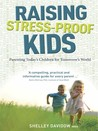 Raising Stress-Proof Kids Parenting Today's Children for Tomorrow's World