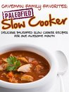 Caveman Family Favorites: Delicious Paleofied Slow Cooker Recipes For One Awesome Month [Kindle Edition]