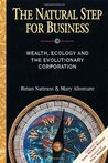 The Natural Step for Business: Wealth, Ecology & the Evolutionary Corporation (Conscientious Commerce): Wealth, Ecology and the Evolutionary Corporation