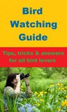 Bird Watching Guide - Tips, Tricks & Answers for all Bird Lovers