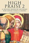 High Praise 2: A Second Book of Anthems for Upper Voice Choirs