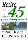 Retire at 45 - A Realist's Guide to Living Your Dreams