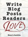 Book cover for Write Blog Posts Readers Love: A Step-By-Step Guide