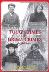 Tough Times And Grisly Crimes: A History Of Crime In Northumberland And County Durham