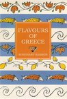 Flavours of Greece: The Best of Classic and Modern Greek Cooking, with Over 200 Recipes