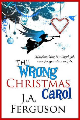 The Wrong Christmas Carol by J.A. Ferguson