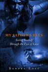 My Father's Eyes: Seeing Yourself Through the Eyes of Love