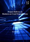 Project Delivery in Business-as-Usual Organizations: Making Projects More Valued in Financial Services