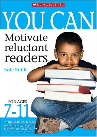 You Can Motivate Reluctant Readers for Ages 7-11