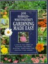 Gardening Made Easy: A Step-by-step Guide to Planning, Preparing, Planting, Maintaining and Enjoying Your Garden
