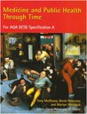 Medicine and Public Health Through Time: For Aqa Gcse Specification a