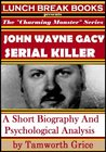 John Wayne Gacy, Serial Killer: A Short Biography and Psychological Analysis (The Charming Monster Series)