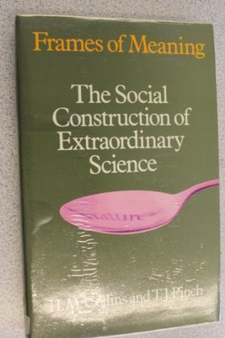 Frames of Meaning: The Social Construction of Extraordinary Science