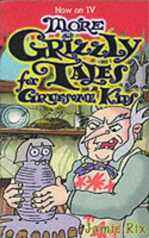 More Grizzly Tales For Gruesome Kids