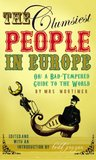 The Clumsiest People in Europe: A Bad-Tempered Guide To The World