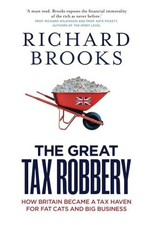 The Great Tax Robbery: How Britain Became a Tax Haven for Fat Cats and Big Business