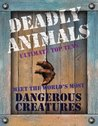 Deadly Animals: Ultimate Top Tens. Meet the World's Most Dangerous Creatures