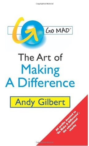 Go MAD!: The Art of Making a Difference