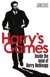 Harry's Games: The Biography of Harry Redknapp. by John Crace