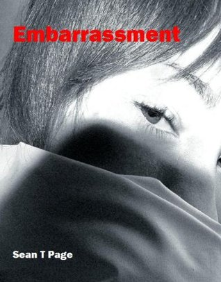 Embarrasment by Sean T. Page