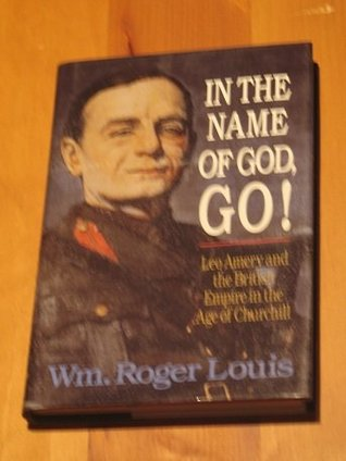 In the Name of God, Go!: Leo Amery and the British Empire in the Age of Churchill