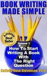 Book Writing Made Simple (Vol. 1) How To Start Writing A Book With The Right Question (Book Writing Made Simple Series)